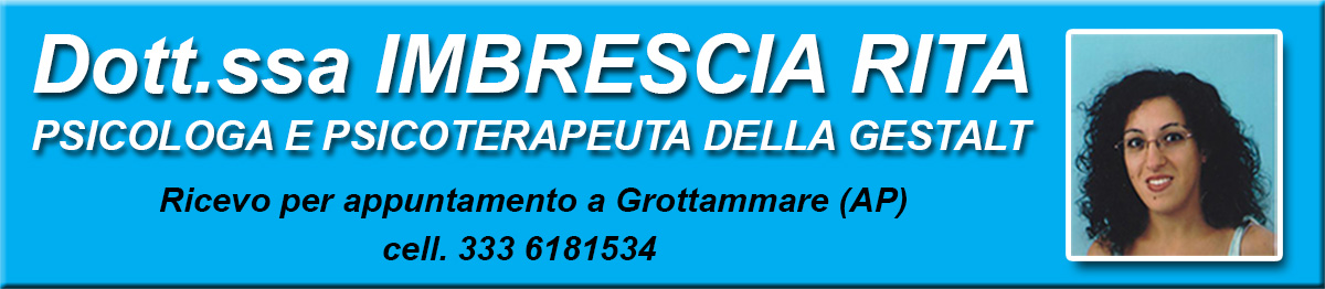 Dott.sa Rita Imbrescia Psicologa e Psicoterapeuta ricevo a Grottammare (AP) per appuntamento ESCAPE='HTML'
